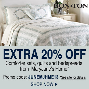 [Bon·Ton] Extra 20% Off Comforter Sets, Quilts, and Bedspreads from MaryJanesFarm* — Promo code: JUNEMJFRM13 — *See site for details — Shop All ->
